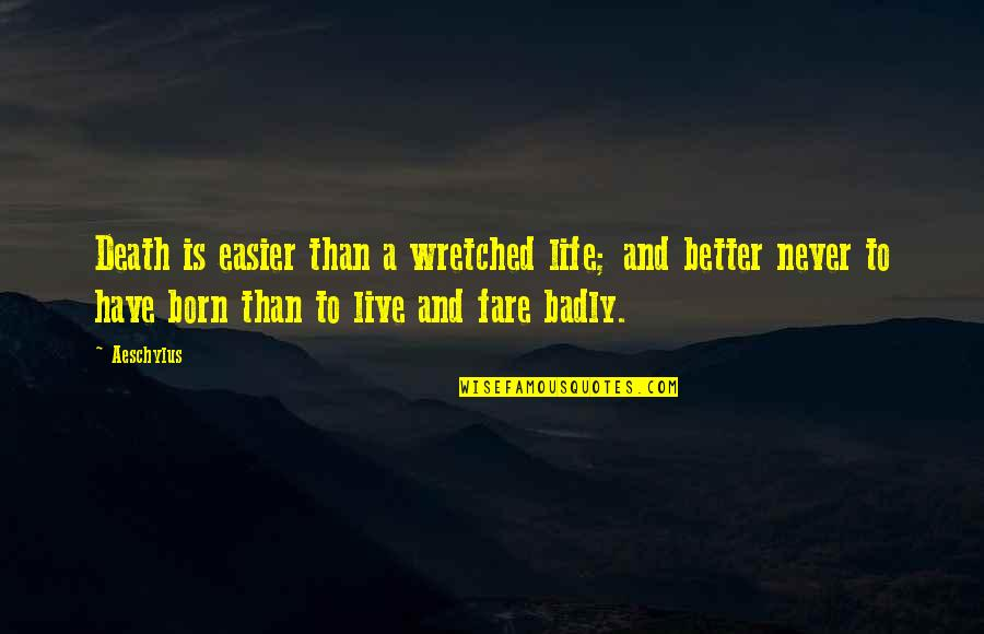 Born To Live Quotes By Aeschylus: Death is easier than a wretched life; and