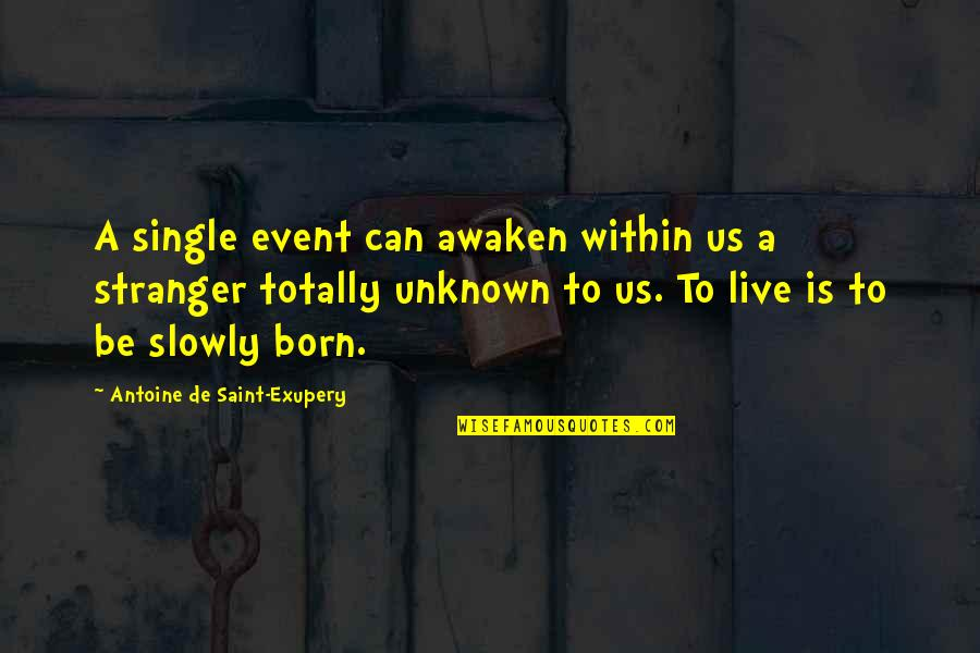 Born To Live Quotes By Antoine De Saint-Exupery: A single event can awaken within us a