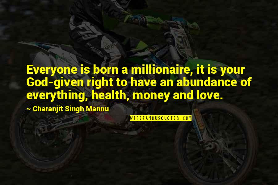 Born To Live Quotes By Charanjit Singh Mannu: Everyone is born a millionaire, it is your