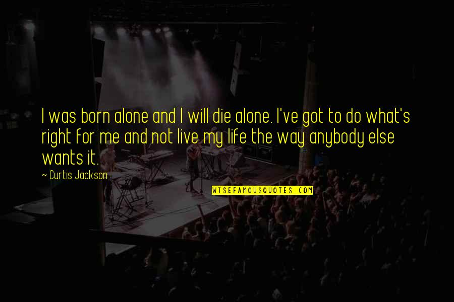Born To Live Quotes By Curtis Jackson: I was born alone and I will die