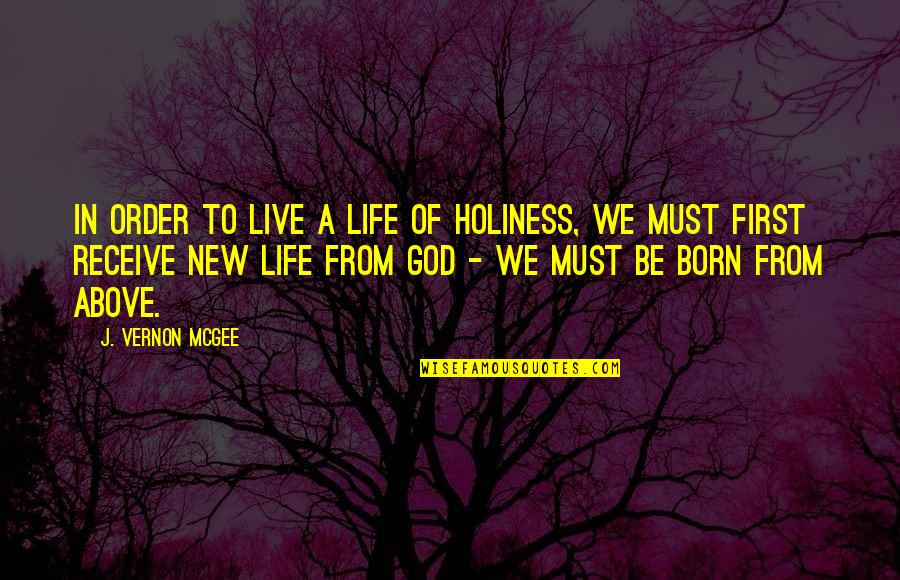 Born To Live Quotes By J. Vernon McGee: In order to live a life of holiness,