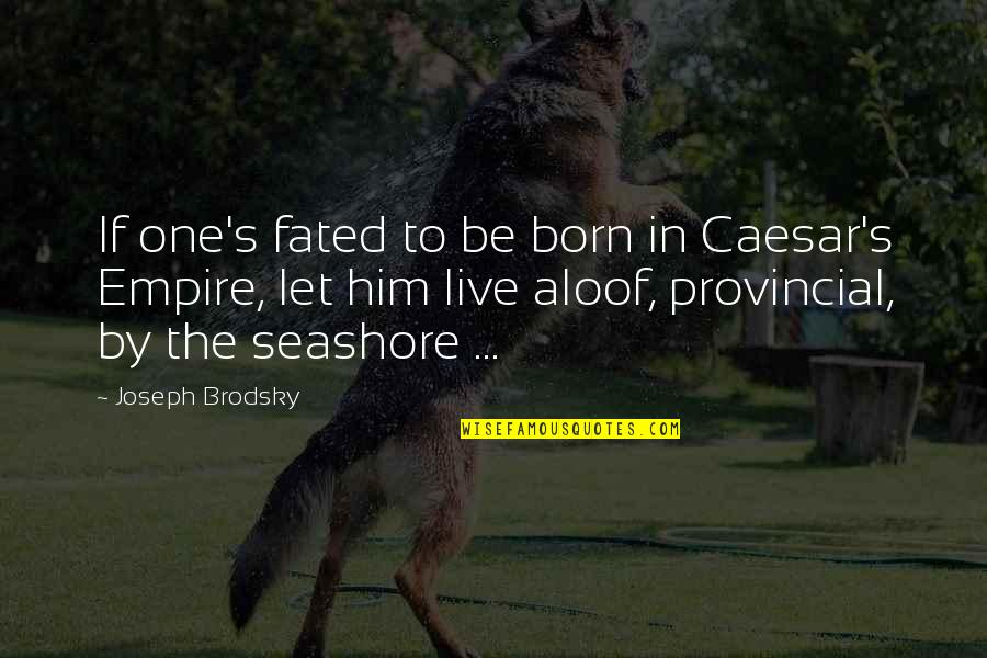 Born To Live Quotes By Joseph Brodsky: If one's fated to be born in Caesar's