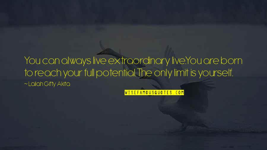 Born To Live Quotes By Lailah Gifty Akita: You can always live extraordinary live.You are born
