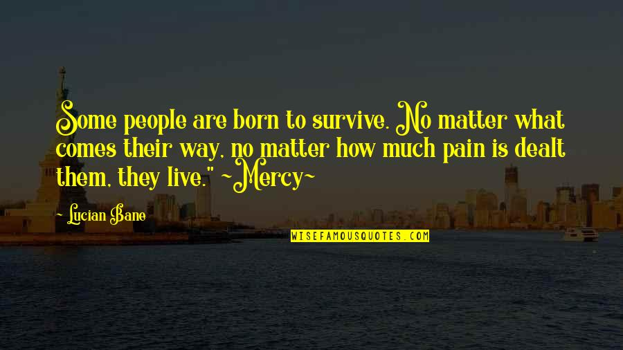 Born To Live Quotes By Lucian Bane: Some people are born to survive. No matter