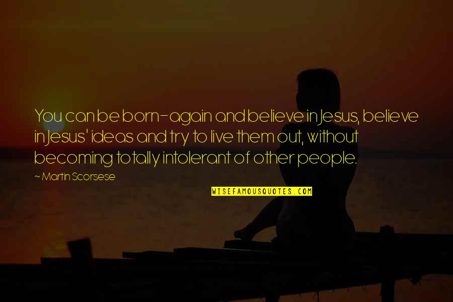 Born To Live Quotes By Martin Scorsese: You can be born-again and believe in Jesus,