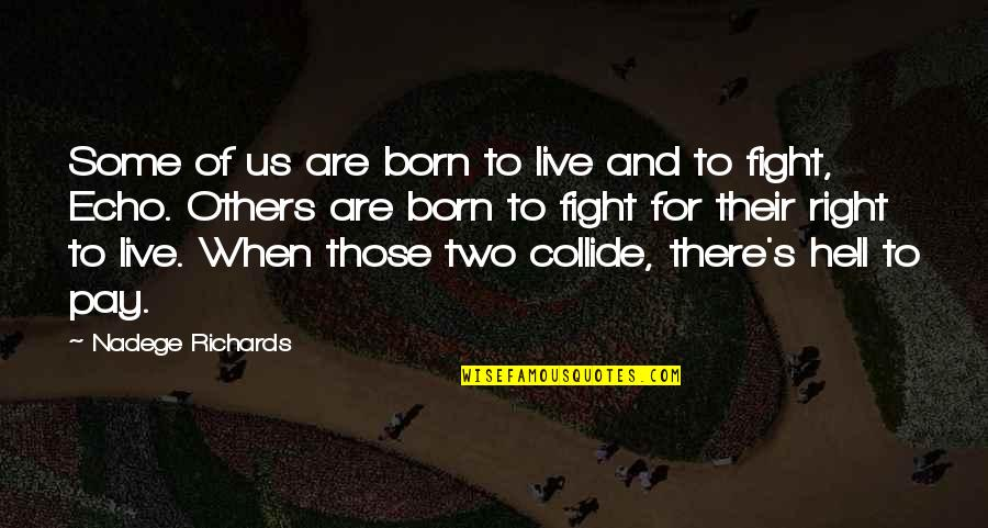 Born To Live Quotes By Nadege Richards: Some of us are born to live and