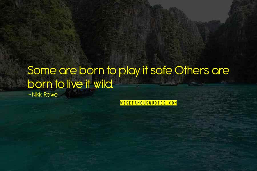 Born To Live Quotes By Nikki Rowe: Some are born to play it safe Others