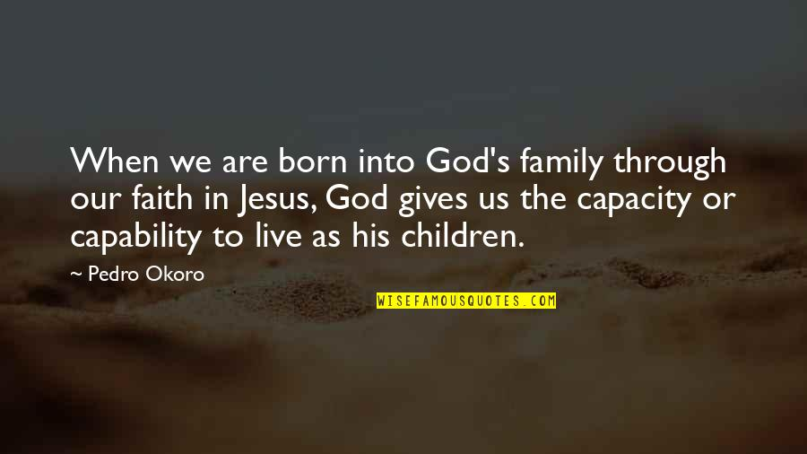 Born To Live Quotes By Pedro Okoro: When we are born into God's family through