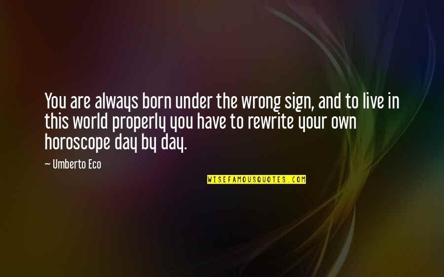 Born To Live Quotes By Umberto Eco: You are always born under the wrong sign,
