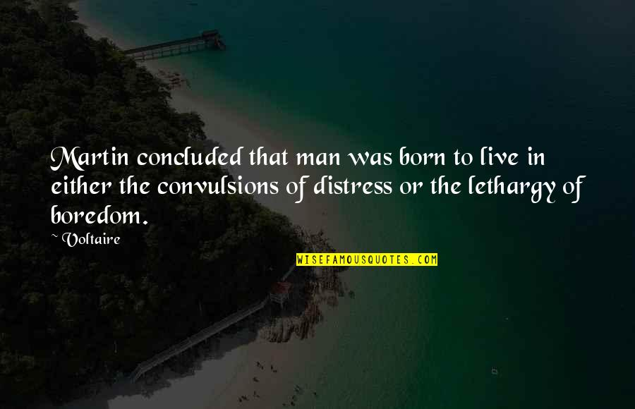 Born To Live Quotes By Voltaire: Martin concluded that man was born to live