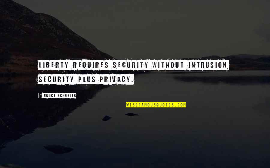 Born To Race Quotes By Bruce Schneier: Liberty requires security without intrusion, security plus privacy.