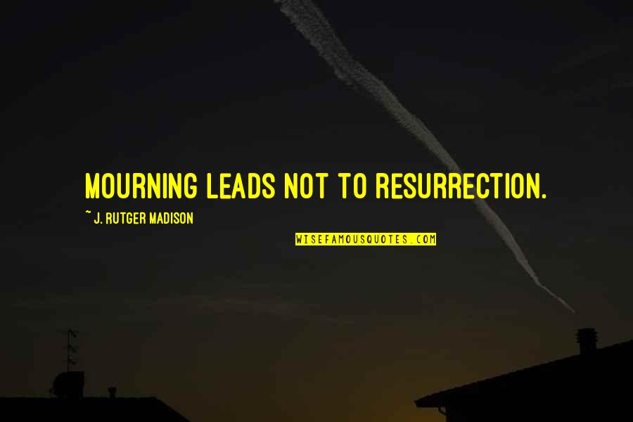Born To Race Quotes By J. Rutger Madison: Mourning leads not to resurrection.