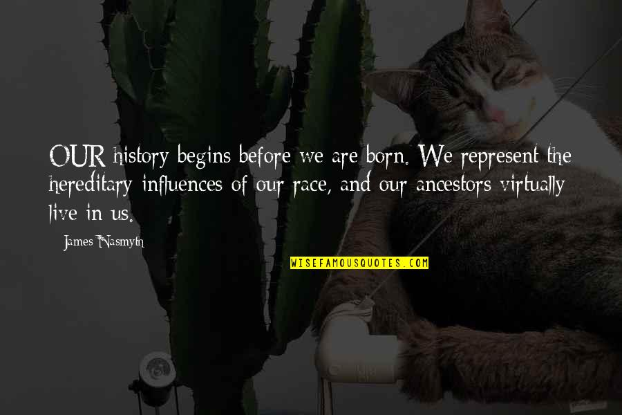 Born To Race Quotes By James Nasmyth: OUR history begins before we are born. We