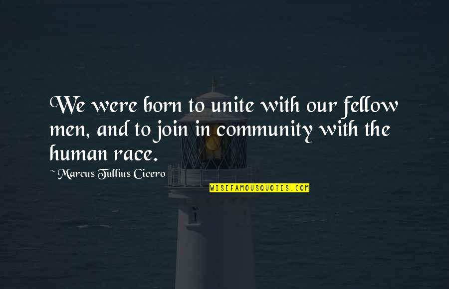 Born To Race Quotes By Marcus Tullius Cicero: We were born to unite with our fellow
