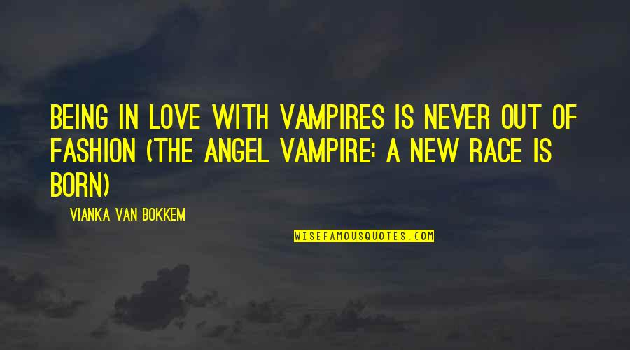 Born To Race Quotes By Vianka Van Bokkem: Being In love with Vampires is never out