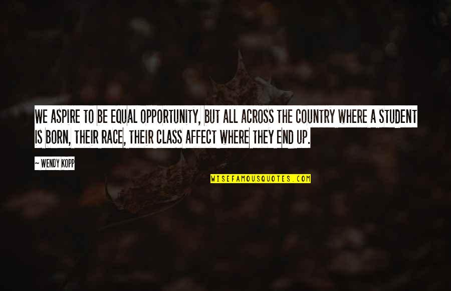 Born To Race Quotes By Wendy Kopp: We aspire to be equal opportunity, but all