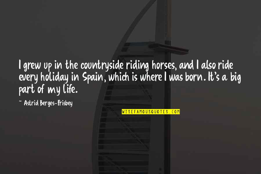 Born To Ride Horses Quotes By Astrid Berges-Frisbey: I grew up in the countryside riding horses,