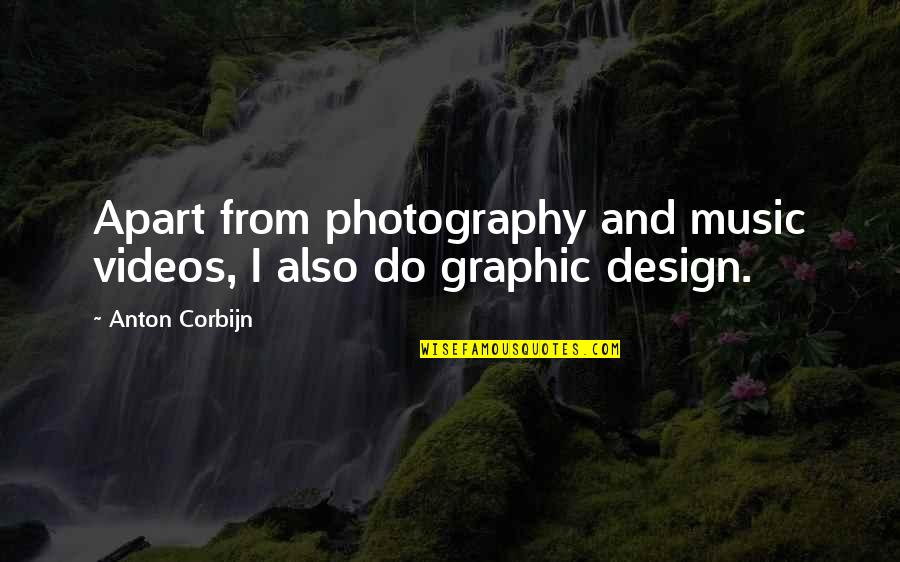 Borrowed Moments Quotes By Anton Corbijn: Apart from photography and music videos, I also