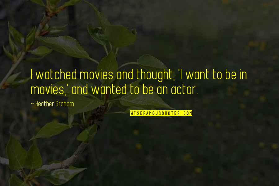Borrowed Moments Quotes By Heather Graham: I watched movies and thought, 'I want to