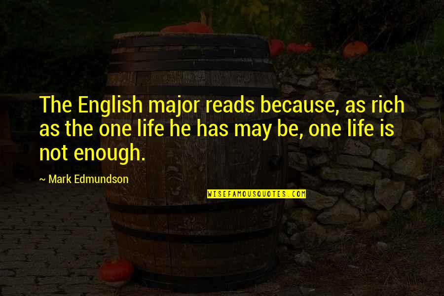 Borrowed Moments Quotes By Mark Edmundson: The English major reads because, as rich as
