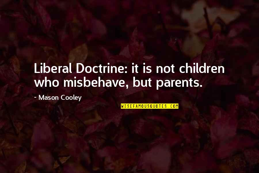 Borrowed Moments Quotes By Mason Cooley: Liberal Doctrine: it is not children who misbehave,
