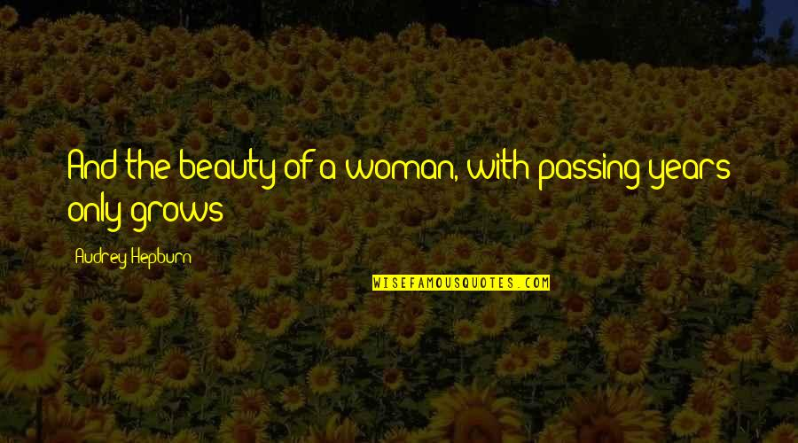 Bose Ikard Quotes By Audrey Hepburn: And the beauty of a woman, with passing