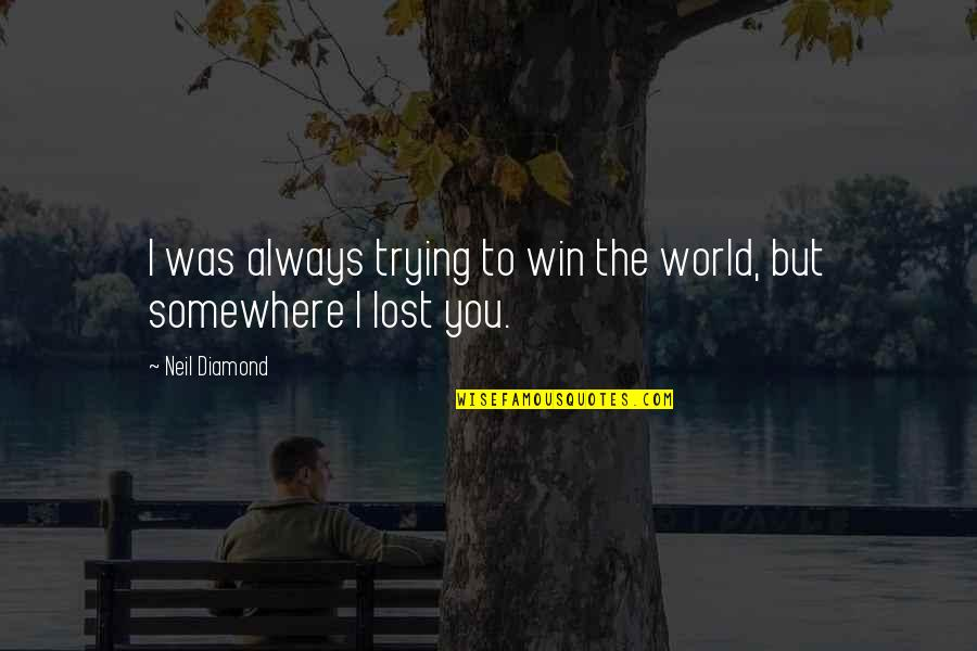 Bose Ikard Quotes By Neil Diamond: I was always trying to win the world,