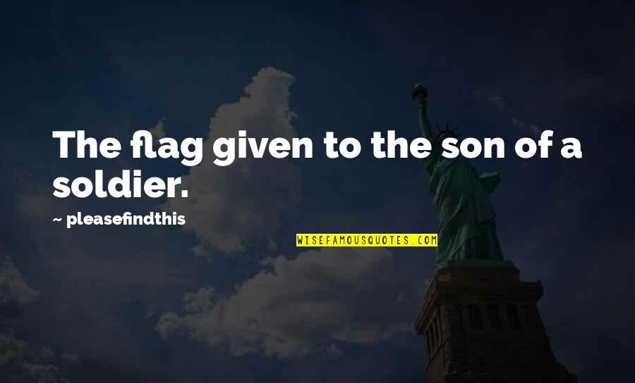 Bose Ikard Quotes By Pleasefindthis: The flag given to the son of a