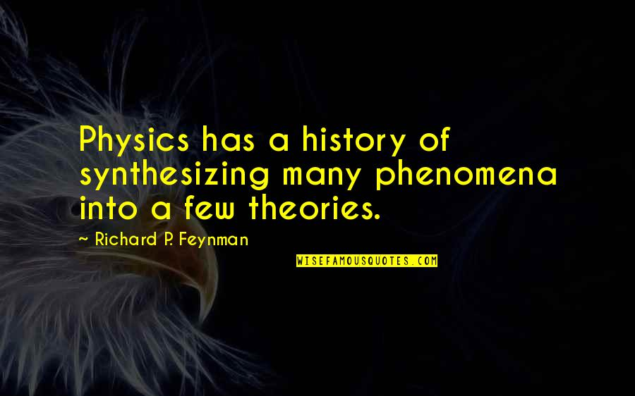 Bose Ikard Quotes By Richard P. Feynman: Physics has a history of synthesizing many phenomena