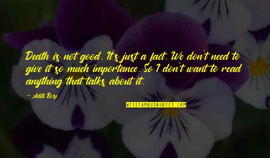 Bose Quotes By Aditi Bose: Death is not good. It's just a fact.