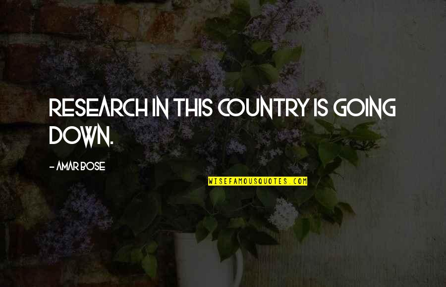 Bose Quotes By Amar Bose: Research in this country is going down.