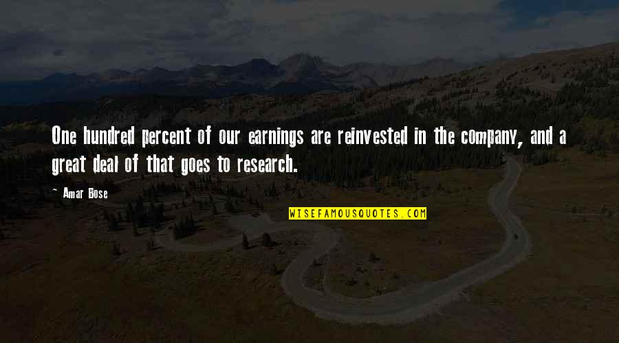 Bose Quotes By Amar Bose: One hundred percent of our earnings are reinvested