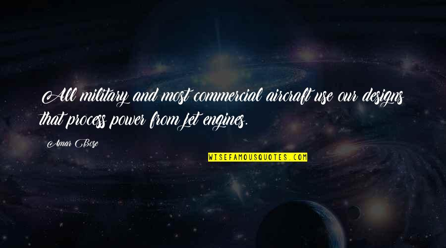 Bose Quotes By Amar Bose: All military and most commercial aircraft use our
