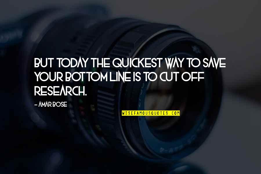 Bose Quotes By Amar Bose: But today the quickest way to save your