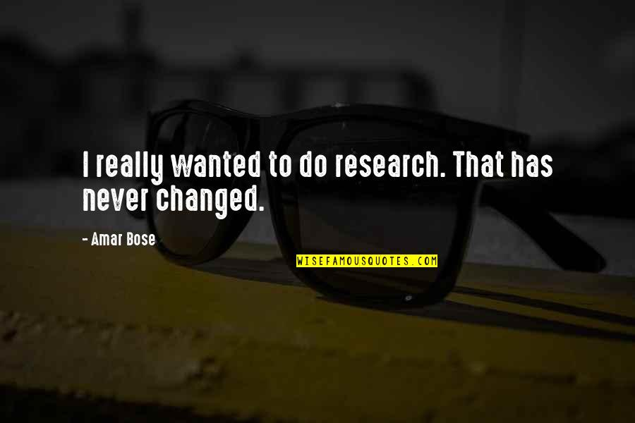 Bose Quotes By Amar Bose: I really wanted to do research. That has