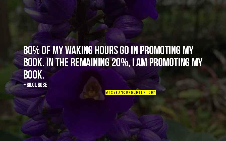 Bose Quotes By Bilol Bose: 80% of my waking hours go in promoting