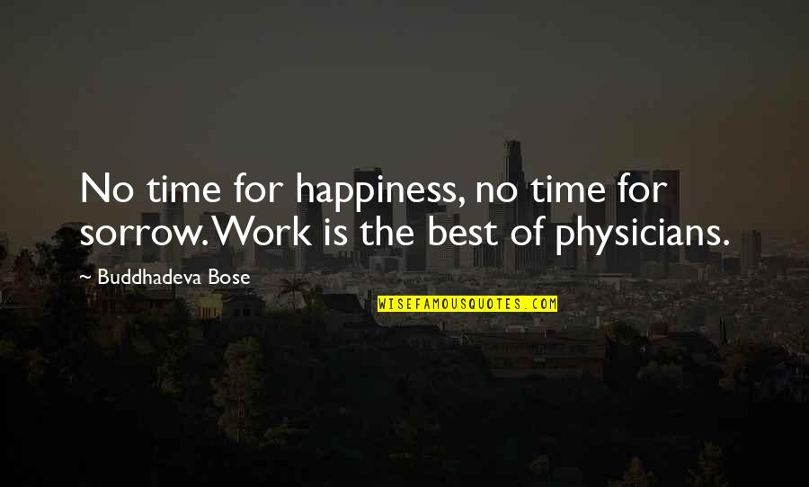 Bose Quotes By Buddhadeva Bose: No time for happiness, no time for sorrow.