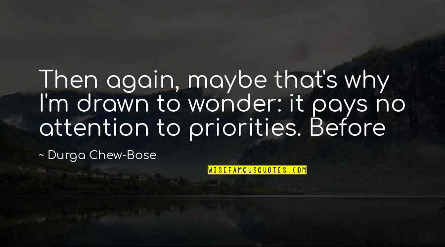 Bose Quotes By Durga Chew-Bose: Then again, maybe that's why I'm drawn to