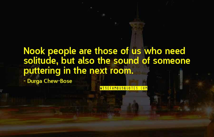 Bose Quotes By Durga Chew-Bose: Nook people are those of us who need
