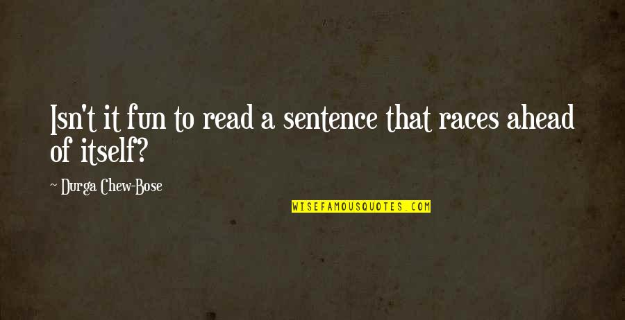 Bose Quotes By Durga Chew-Bose: Isn't it fun to read a sentence that