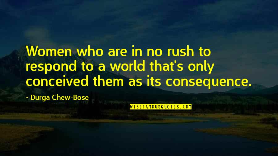 Bose Quotes By Durga Chew-Bose: Women who are in no rush to respond