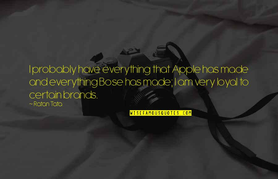 Bose Quotes By Ratan Tata: I probably have everything that Apple has made