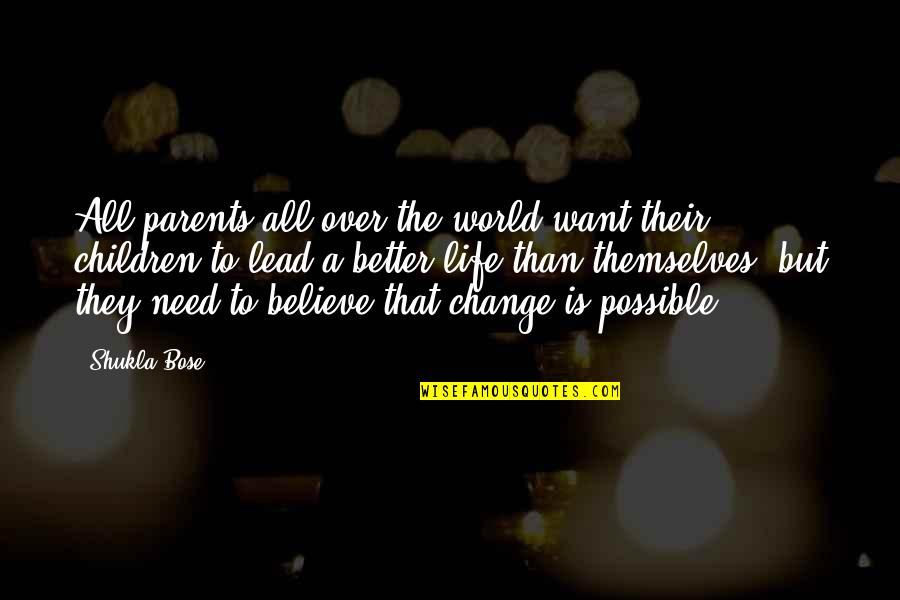 Bose Quotes By Shukla Bose: All parents all over the world want their