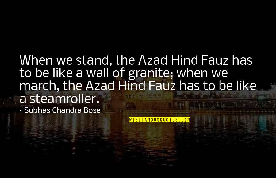 Bose Quotes By Subhas Chandra Bose: When we stand, the Azad Hind Fauz has
