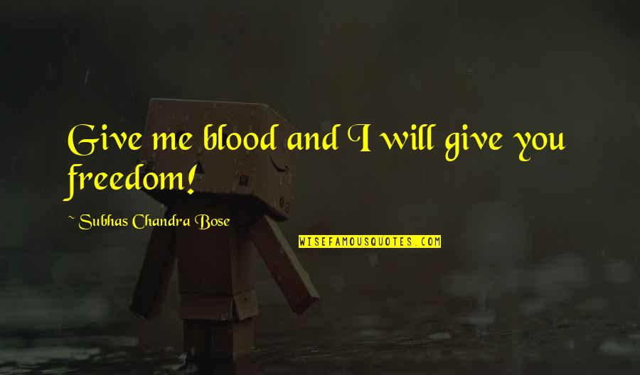 Bose Quotes By Subhas Chandra Bose: Give me blood and I will give you