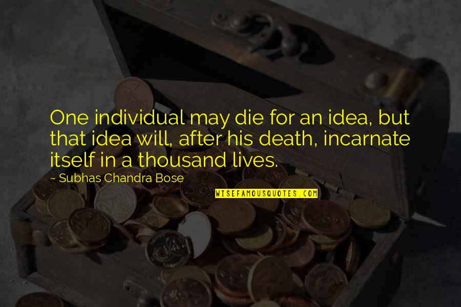 Bose Quotes By Subhas Chandra Bose: One individual may die for an idea, but