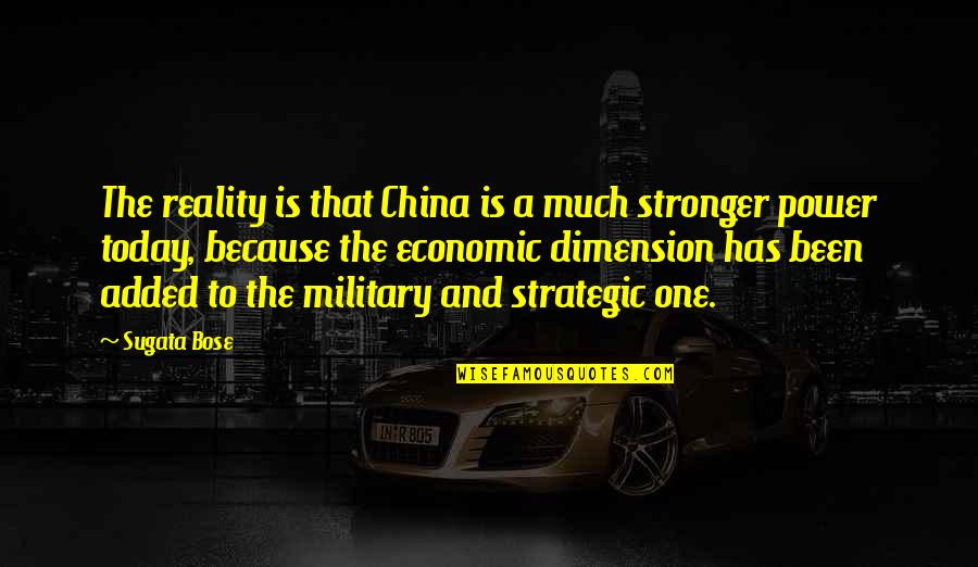 Bose Quotes By Sugata Bose: The reality is that China is a much