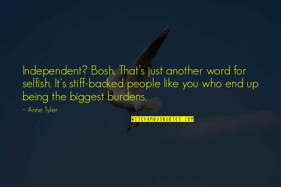 Bosh'tet Quotes By Anne Tyler: Independent? Bosh. That's just another word for selfish.