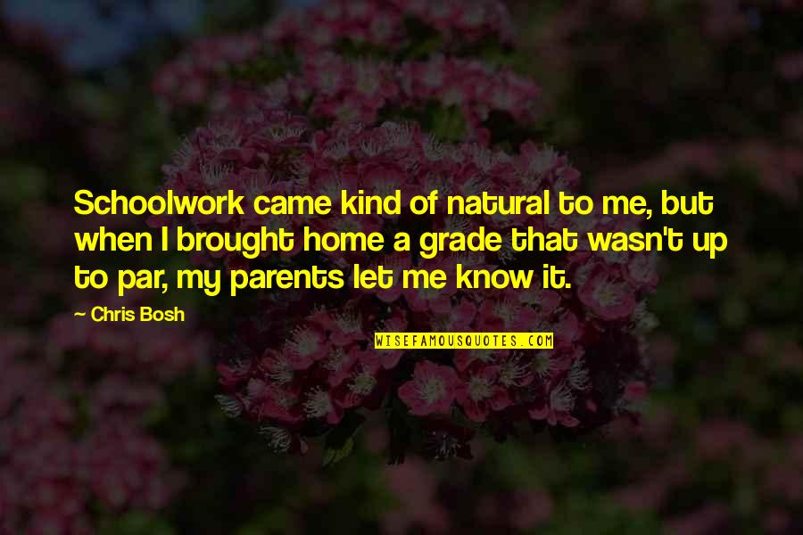 Bosh'tet Quotes By Chris Bosh: Schoolwork came kind of natural to me, but