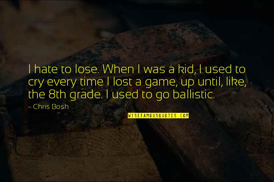 Bosh'tet Quotes By Chris Bosh: I hate to lose. When I was a